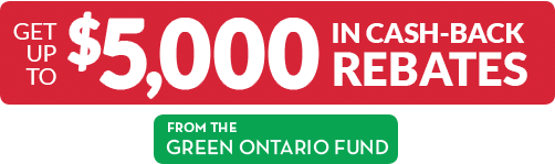 Get up to $5000 in cash rebates from the Green Ontario Fund